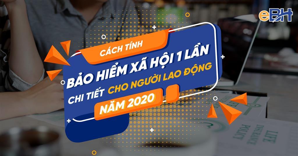 cach tinh BHXH 1 lan chi tiet cho nguoi ld 2020 - NHẬN BHXH MỘT LẦN: NHỮNG THIỆT THÒI CẦN BIẾT