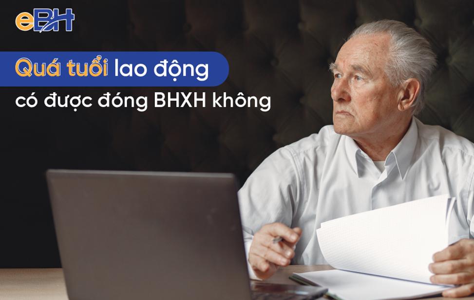 Người lao động trên 60 tuổi có được đóng BHXH không?